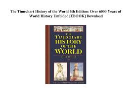 The Timechart History Of The World 6th Edition Over 6000