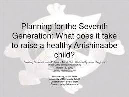 PPT - Planning for the Seventh Generation: What does it take to raise a  healthy Anishinaabe child? PowerPoint Presentation - ID:4212851