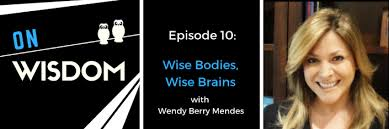 ON WISDOM Podcast – Episode 10: Wise Bodies, Wise Brains (with Wendy Berry  Mendes) « evidence-based wisdom
