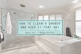 how to clean a shower and keep it that way bonus diy cleaning recipes via