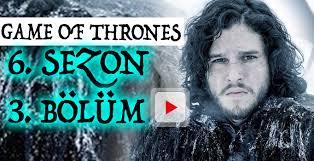 game of thrones 6 sezon 3 bölüm izle khaleesi ve jon snow dönüyor