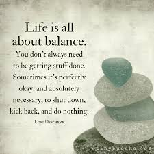 Sometimes It's Perfectly Okay And Absolutely Necessary To Do Nothing Enchanting Balanced Life Quotes