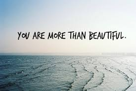 You Re More Beautiful Than Quotes Best Of You Are More Than Beautiful Jessicasamanthawhite