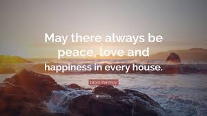 """Quote About Peace And Love Islom Karimov Quote """"May there always be peace love and happiness 88"""