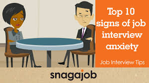 job interview tips part 28 top 10 signs of job interview job interview tips part 28 top 10 signs of job interview anxiety