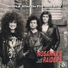 ROSANNA'S RAIDERS - Before & After The Fire 1985 - 2019