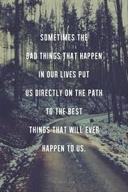 Sometimes The Bad Things That Happen In Our Lives Put Us Direction Amazing Path Quotes