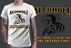 To Make Shirts Alcohol I Only Drink To Make You More Interesting T Shirt