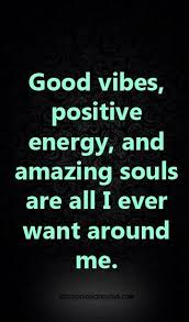 Positive Energy Quotes Impressive Good Vibes Positive Energy And Amazing Souls Are All I Ever Want