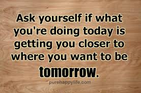 Quotes About Doing Something For Yourself Best of Life Quotes Ask Yourself If What You're Doing Today Is Getting You