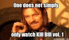 Meme Maker - One does not simply only watch Kill Bill vol. 1 Meme ... via Relatably.com