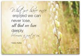 Sympathy Card Quotes Fascinating All That We Love Deeply Becomes Us Helen Keller Quote