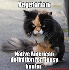 "Vegetarian: Native American definition for ""lousy hunter"" | Memes ... via Relatably.com"