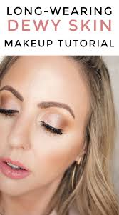 long wearing dewy skin makeup tutorial spring makeup look with dewy skin and glossy