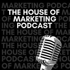 The House of Marketing Podcast