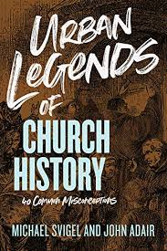 Amazon | Urban Legends of Church History: 40 Common Misconceptions (English  Edition) [Kindle edition] by Adair, John, Svigel, Michael | Christianity |  Kindleストア