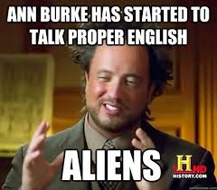Ann Burke has started to talk proper english Aliens - Ancient ... via Relatably.com