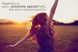 You Are Naturally Beautiful Quotes Best of Happiness Is When Someone Special Tells That You're Naturally