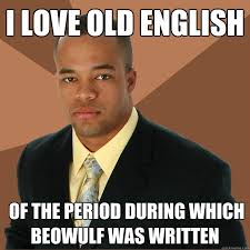 I LOVE OLD ENGLISH of the period during which beowulf was written ... via Relatably.com