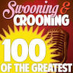 Swooning and Crooning: 100 of the Greatest