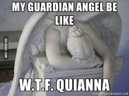 My Guardian Angel Be Like W.T.F. Quianna - Repentant Guardian ... via Relatably.com