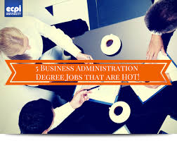5 business administration degree jobs that are hot ecpi university 5 hot accounting jobs in the tough economic climate a degree in business administration