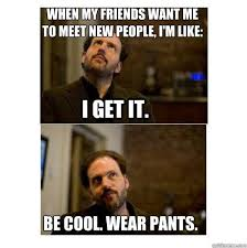 Monroe, Grimm. I get it. Wear pants."