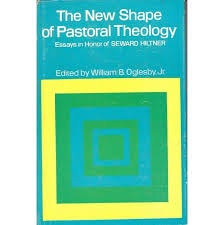 the new shape of pastoral theology essays in honor of seward the new shape of pastoral theology essays in honor of seward hiltner william b