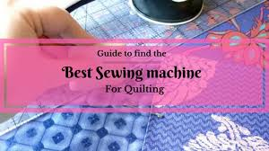 Comprehensive Guide To Find The Best Sewing Machine For Quilting 2017 &  Adamdwight.com