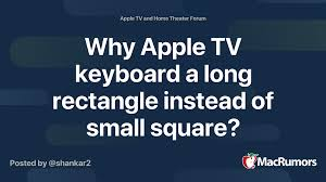 Why Apple TV keyboard a long rectangle instead of small square?