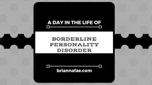 a day in the life of borderline personality disorder brianna fae there are so many characteristics of borderline personality disorder that i don t know how to sum it up out writing an essay