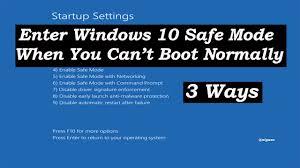 windows 10 safe mode how to enter windows 10 safe mode when windows cannot boot normally