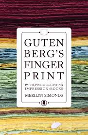 gutenberg s fingerprint paper pixels and the lasting impression of books by merilyn simonds ecw gutenberg s fingerprint does for our books what