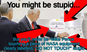 Image tagged in mike pence touches nasa equipment labeled 'do not touch' - Imgflip