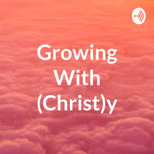 Growing With (Christ)y