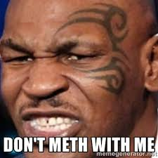 don't meth with me - Mike Tyson | Meme Generator via Relatably.com