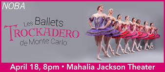 Mahalia Jackson Theater For The Performing Arts Seating Chart Shows Les Ballets Trockadero De Monte Carlo At The