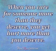 I Care About You Quotes Awesome When You Care For Someone More Than They Deserve You Get Hurt More