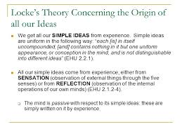simple ideas in john locke s essay concerning human understanding  since knowledge indeed human thought of any sort is mediated by ideas it is well worth asking how we acquire them thus in book ii of the essay