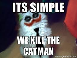 Its Simple We kill the Catman - Why so serious cat | Meme Generator via Relatably.com