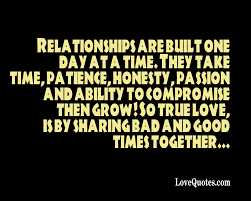 Relationships Are Built One Day At A Time Love Quotes