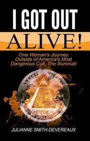 I Got Out Alive! One Woman's Journey Outside of America's Most Dangerous  Cult, The Illuminati eBook by Julianne Smith-Devereaux - 9781770765399 |  Rakuten Kobo United States