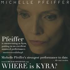 Rave Reviews of Michelle Pfeiffer s Where is Kyra Updated.
