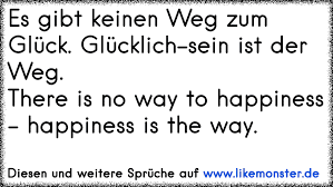 There Is No Way To Happiness Happiness Is The Way Tolle Sprüche