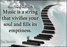 Inspirational Quotes About Music And Life Music is a string that vivifies your soul and fills its emptiness 17