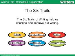 the six traits of writing help us describe and improve our writing  the six traits of writing help us describe and improve our writing