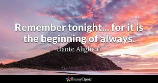 Dante Quotes Mesmerizing Remember Tonight For It Is The Beginning Of Always Dante