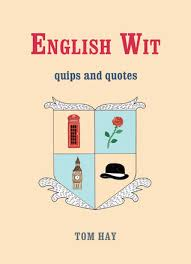 Quips And Quotes Extraordinary English Wit Quips And Quotes By Tom Hay