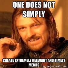 one does not simply create extremely relevant and timely memes ... via Relatably.com