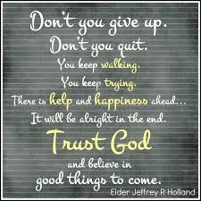 Quotes About Giving Up Magnificent Don't You Give Up Elder Holland Inspirational Quotes From LDS
